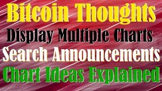 Bitcoin Thoughts - Multiple Alt Setups Analyzed - Display Multiple Charts - Searching Announcements