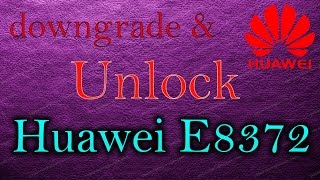 How to Downgrade and Unlock Huawei E8372h and others