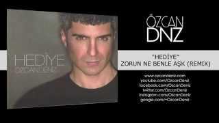 Özcan Deniz - Zorun Ne Benle Aşk (Remix)