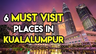 Top 6 Things to do in Kuala Lumpur, Malaysia | Complete Travel Guide