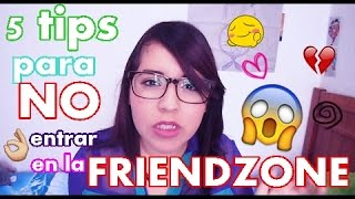 5 tips para NO entrar a la FRIENDZONE