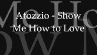 Watch Atozzio Show Me How To Love video