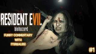 HILARIOUS WALKTHROUGH: RESIDENT EVIL 7 GAMEPLAY WITH ITSREAL85!