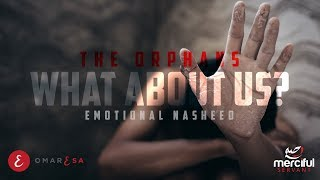 What About Us? Emotional Nasheed About The Orphans