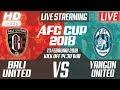 LIVE BALI UNITED vs YANGON UNITED 🔴 AFC CUP 2018 [720p HD] MP3