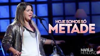 Marília Mendonça - Hoje Somos Só Metade - Vídeo Oficial do DVD