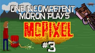 One Incompetent Moron Plays - McPixel - Ep 3 -More Piss and More Breastices!