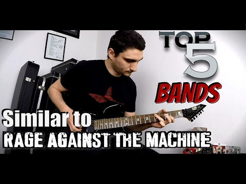 5 bands similar to RAGE AGAINST THE MACHINE !