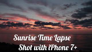 Sunrise Time Lapse shot with iPhone 7+