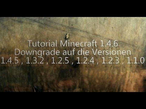 Tutorial Minecraft 1.6.1 Downgrade auf 1.5.2 . 1.5.1 . 1.5.0 . 1.4.7 . 1.4.5 . 1.3.2 . 1.2.5 . 1.1.0