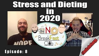 Stress and Dieting in 2020 - Episode 8 - The No Breakfast Club
