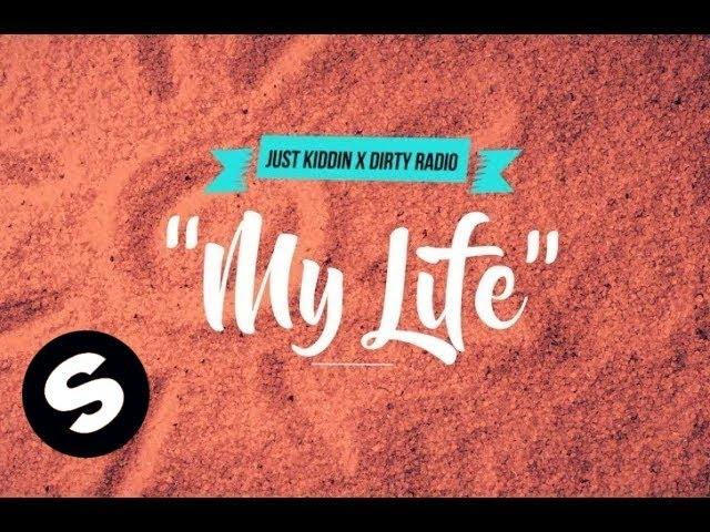 Just Kiddin x Dirty Radio - My Life (Official Lyric Video)