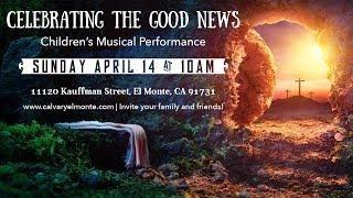 Celebrating The Good News   Children's Musical   04-14-19