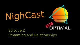 NighCast - Ep 2 - Streaming and Relationships w/ CyborgSuzy