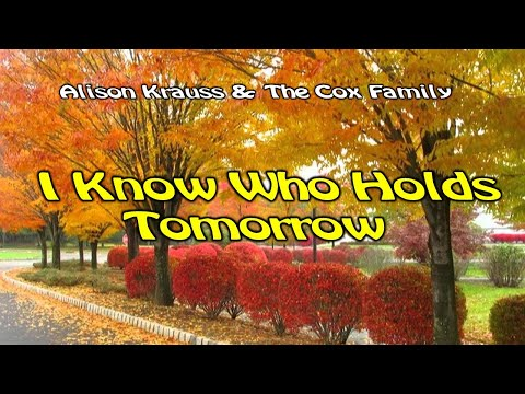 I Know Who Holds Tomorrow   Alison Krauss  With Lyrics