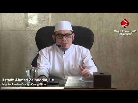 Istighfar Adalah Amalan Orang - Orang Pilihan Ustadz Ahmad Zainuddin, Lc