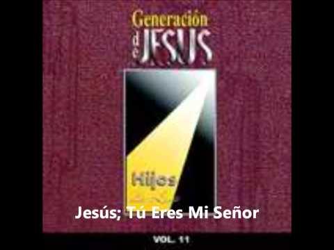 Generacion De Jesus - Jesus, Tu Eres Mi Señor