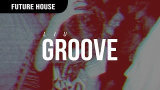 download lagu Liu - Groove gratis