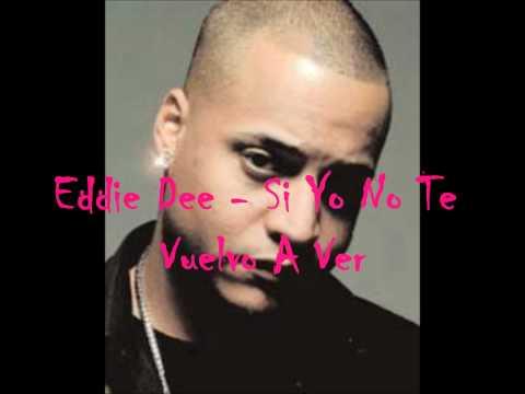 Eddie Dee - Si Yo No Te Vuelvo A Ver