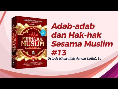 Adab-adab dan Hak-hak Sesama Muslim #13 - Ustadz Khairullah Anwar Luthfi, Lc