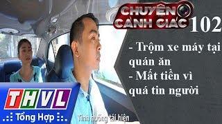 THVL | Chuyện cảnh giác - Kỳ 102: Trộm xe máy tại quán ăn, mất tiền vì quá tin người