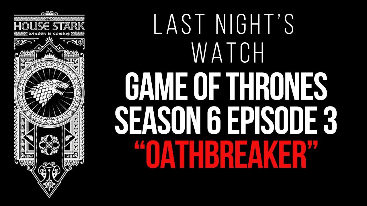 Game of Thrones Season 6 Episode 3 Recap – Last Night's Watch