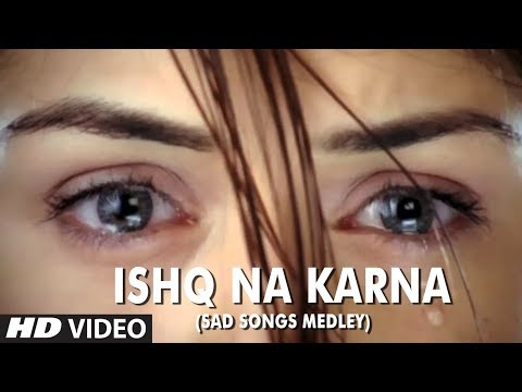 Ishq Na Karna (Sad Songs Medley) - Full HD Video Song - Phir...