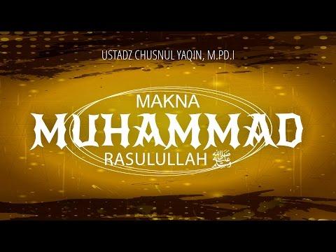 Pengajian Islam: Makna Muhammad Rasulullah - Ustadz Chusnul Yakin, M Pd.I
