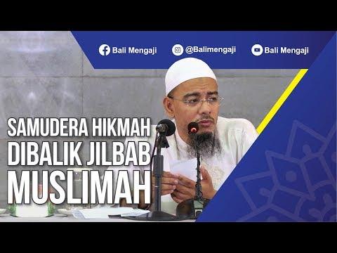 Samudera Hikmah Dibalik Jilbab Muslimah - Ustadz Dr. Sufyan Fuad Basweidan, MA