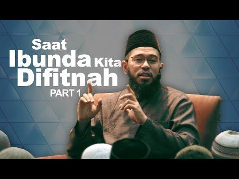 Saat Ibunda Kita Difitnah - PART 1 - Ustadz Muhammad Nuzul Dzikri