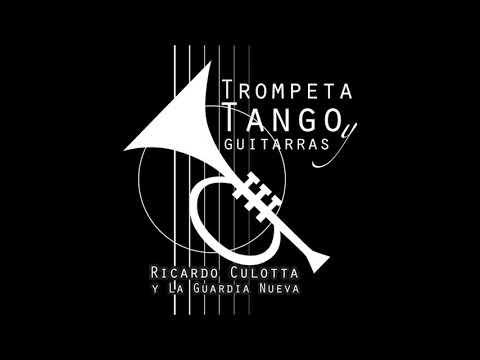 Ricardo Culotta y La Guardia Nueva -Trompeta, Tango y Guitarra- Full Álbum.