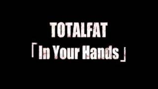 Watch Totalfat In Your Hands video