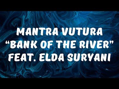 Download Mantra Vutura - Bank of the River feat  Elda Suryani  Mp4 baru