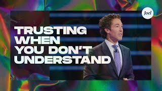 Trusting When You Don't Understand | Joel Osteen