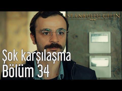 İstanbullu Gelin 34. Bölüm - Şok Karşılaşma