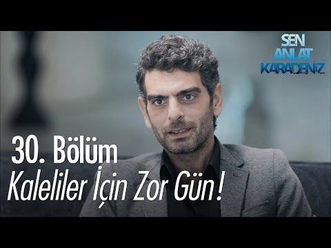 Sen Anlat Karadeniz  - Kaleliler Için Zor Gün! - Sen Anlat Karadeniz 30. Bölüm