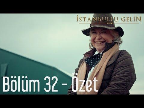İstanbullu Gelin 32. Bölüm - Özet