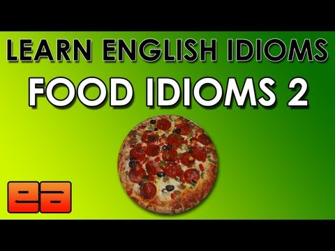 Food Idioms – 2 – Learn English Idioms – EnglishAnyone.com