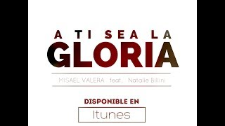 """A TI SEA LA GLORIA""  MISAEL VALERA NEW CD 2017 Feat NATALIE BILLINI"