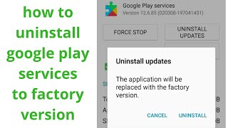 how to uninstall google play services to factory version