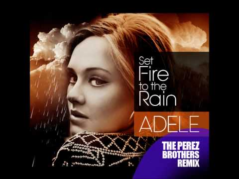 Adele - Set Fire To The Rain - The Perez Brothers Remix video
