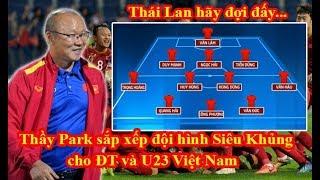 Bóng đá chiều 20/5: Thầy Park sẽ sắp xếp Đội Hình Siêu Khủng cho ĐT và U23 Việt Nam