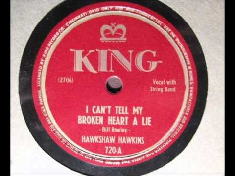 Hawkshaw Hawkins - I Cant Tell My Broken Heart A Lie