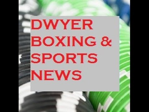 To donate Bitcoin: 1H7wYXUrSfUKxAYmA5MFUFyUsXGY4CEDLC To donate by PayPal: dwyer70905@gmail.com On iTunes - dwyerboxingnews (one word) podcast On Stitcher - ...