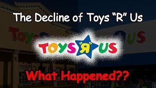 The Decline of Toys R Us...What Happened?