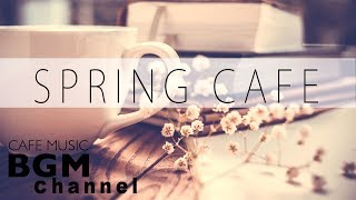 #SPRING CAFE# Relaxing Jazz & Bossa Nova Music - Chill Out Cafe Music For Work, Study