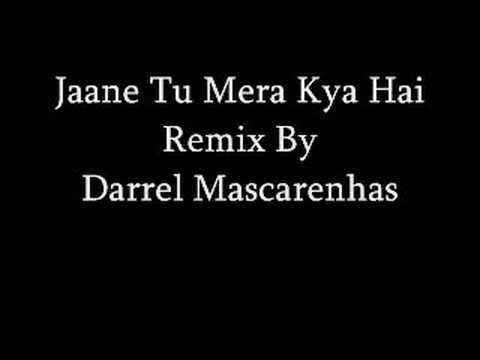 Jaane Tu Mera Kya Hai Remix By Darrel Mascarenhas video