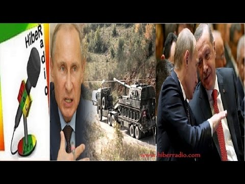 Hiber radio on Russia and Turkey current political and military situation