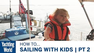 Sailing with Kids   Part 2   Responsible or irresponsible?   Yachting World