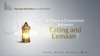 Is There a Connection Between Eating and Eemaan? – Ramadan Reminder 10